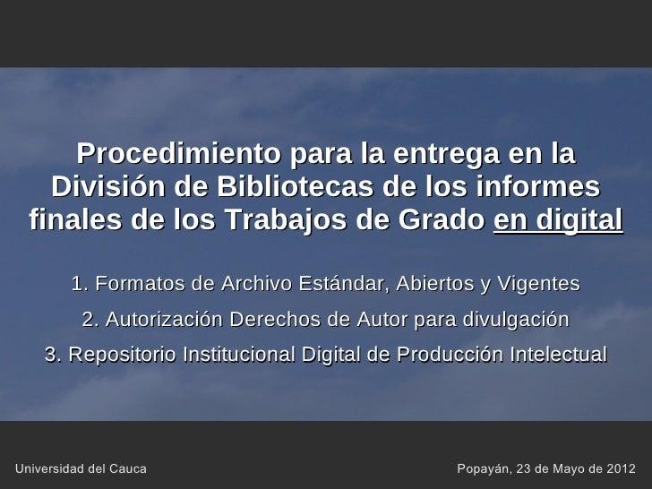 Procedimiento para la entrega en la    División de Bibliotecas de los informes  finales de los Trabajos de Grado en digita...