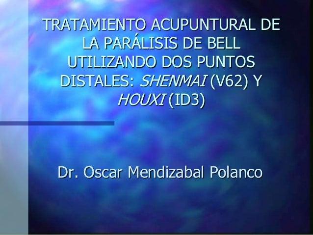 Tratamiento acupuntural de la parálisis facial periférica utilizando dos puntos distales: Shenmai (V-62) y Houxi (ID-3)