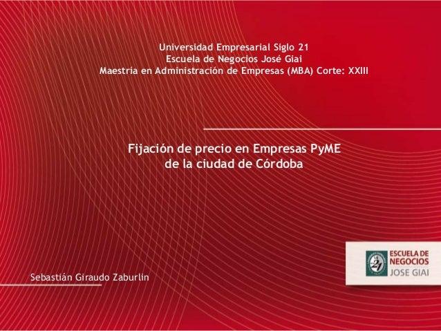 Universidad Empresarial Siglo 21 Escuela de Negocios José Giai Maestría en Administración de Empresas (MBA) Corte: XXIII F...