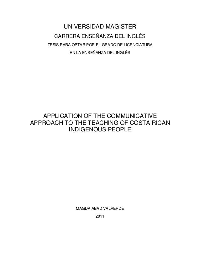 APPLICATION OF THE COMMUNICATIVE APPROACH TO THE TEACHING OF COSTA RICAN INDIGENOUS PEOPLE MAGDA ABAD VALVERDE 2011