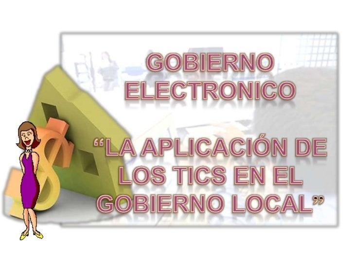"""GOBIERNO ELECTRONICO<br />""""LA APLICACIÓN DE LOS TICS EN EL GOBIERNO LOCAL""""<br />"""