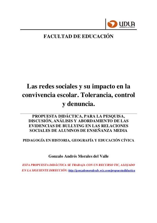FACULTAD DE EDUCACIÓN Las redes sociales y su impacto en la convivencia escolar. Tolerancia, control y denuncia. PROPUESTA...