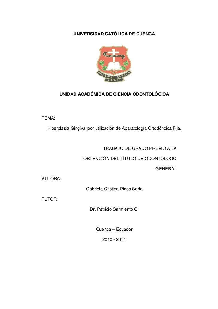 UNIVERSIDAD CATÓLICA DE CUENCA         UNIDAD ACADÉMICA DE CIENCIA ODONTOLÓGICATEMA:  Hiperplasia Gingival por utilización...