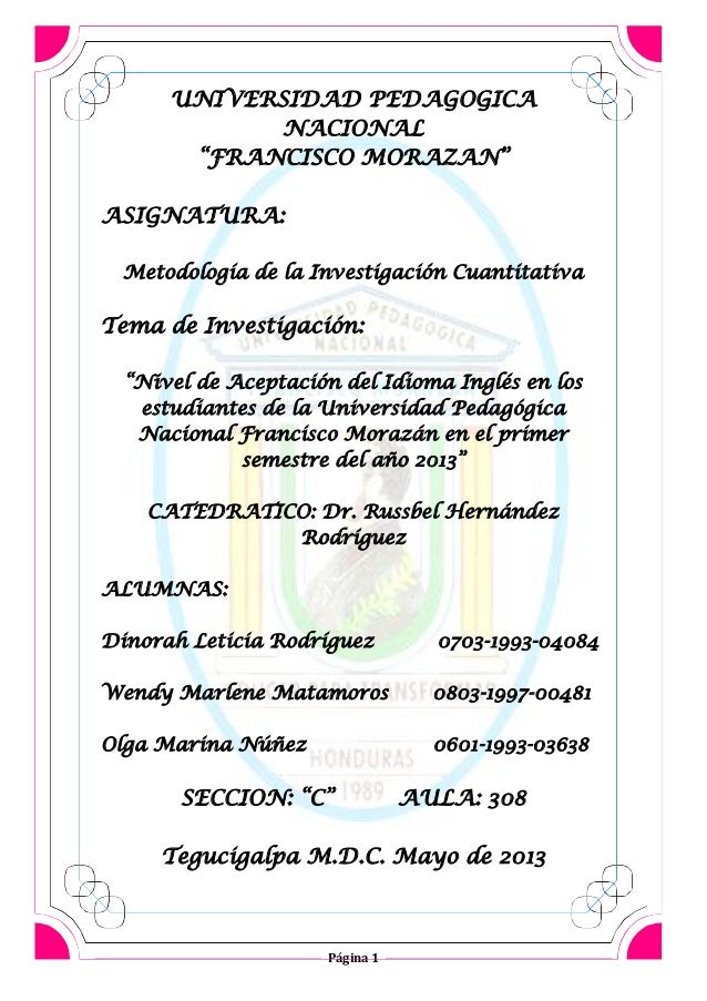 """Página 1 UNIVERSIDAD PEDAGOGICA NACIONAL """"FRANCISCO MORAZAN"""" ASIGNATURA: Metodología de la Investigación Cuantitativa Tema..."""