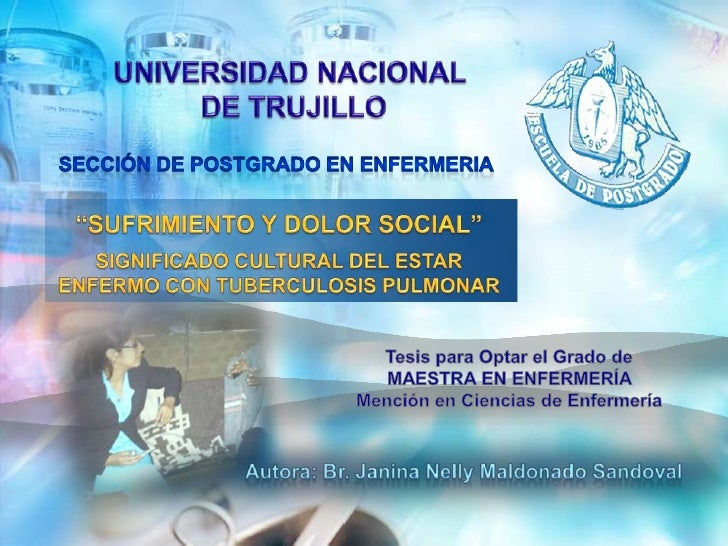 """UNIVERSIDAD NACIONAL<br /> DE TRUJILLO <br />SECCIóN DE POSTGRADO EN ENFERMERIA <br />""""SUFRIMIENTO Y DOLOR SOCIAL""""<br />SI..."""