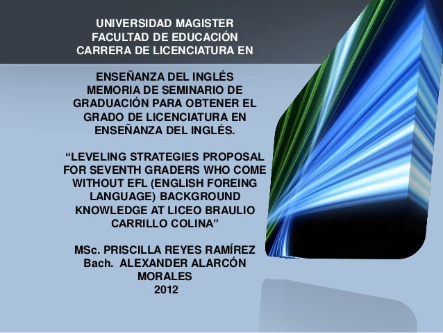 LEVELING STRATEGIES PROPOSAL FOR SEVENTH GRADERS WHO COME WITHOUT EFL (ENGLISH FOREING LANGUAGE) BACKGROUND KNOWLEDGE AT LICEO BRAULIO CARRILLO COLINA