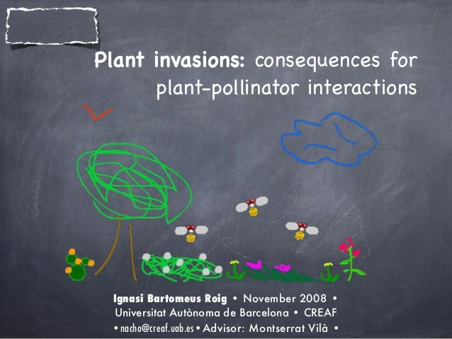 Plant invasions: consequences forplant-pollinator interactionsIgnasi Bartomeus Roig • November 2008 •Universitat Autònoma ...