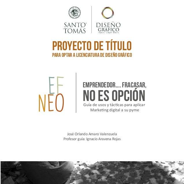 Proyecto de Título  para optar a licenciatura de Diseño Gráfico  EF NEO  |  Emprendedor.... Fracasar,  no es opción Guía d...