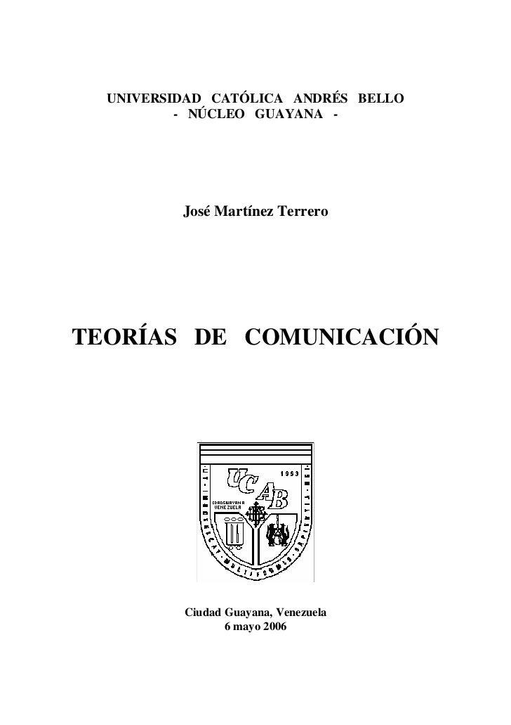 UNIVERSIDAD CATÓLICA ANDRÉS BELLO           - NÚCLEO GUAYANA -               José Martínez Terrero     TEORÍAS DE COMUNICA...