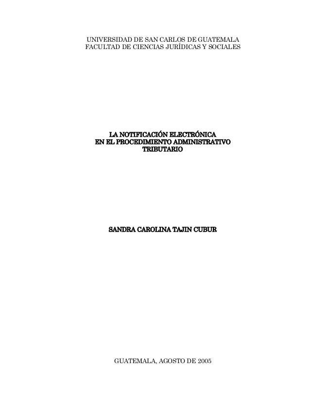 UNIVERSIDAD DE SAN CARLOS DE GUATEMALAFACULTAD DE CIENCIAS JURÍDICAS Y SOCIALES      LA NOTIFICACIÓN ELECTRÓNICA  EN EL PR...
