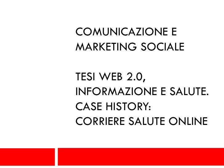 COMUNICAZIONE EMARKETING SOCIALETESI WEB 2.0,INFORMAZIONE E SALUTE.CASE HISTORY:CORRIERE SALUTE ONLINE