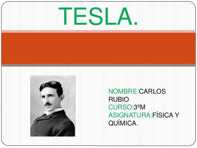 TESLA. NOMBRE:CARLOS RUBIO CURSO:3ºM ASIGNATURA:FÍSICA Y QUÍMICA.