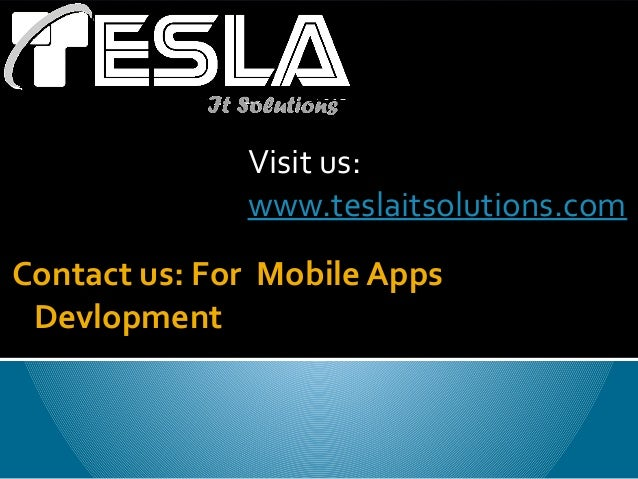 Tesla IT Solutions offers all kind of Mobile Application Development Services