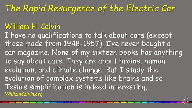 The Rapid Resurgence of the Electric Car William H. Calvin I have no qualifications to talk about cars (except those made ...