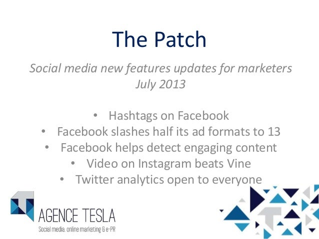 The Patch Social media new features updates for marketers July 2013 • Hashtags on Facebook • Facebook slashes half its ad ...