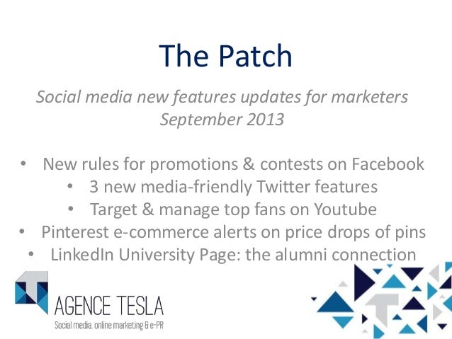 The Patch Social media new features updates for marketers September 2013 • New rules for promotions & contests on Facebook...