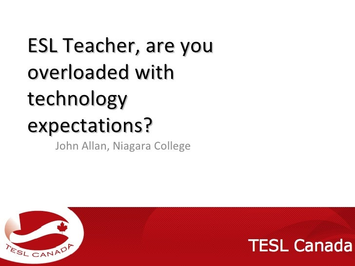 ESL Teacher, are you overloaded with technology expectations? John Allan, Niagara College