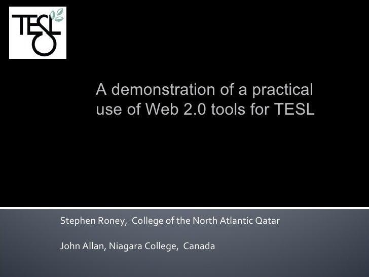 Stephen Roney,  College of the North Atlantic Qatar   John Allan, Niagara College,  Canada  TESLONTARIO'09 A demonstration...