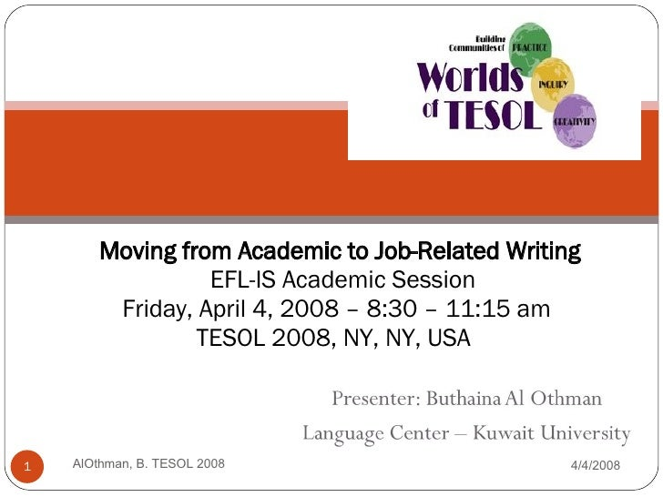 Moving from Academic to Job-Related Writing  EFL-IS Academic Session Friday, April 4, 2008 – 8:30 – 11:15 am  TESOL 2008, ...