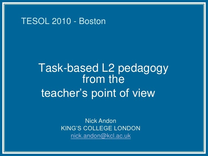 TESOL 2010 - Boston<br />Task-based L2 pedagogy from the teacher's point of view<br />Nick Andon<br />KING'S COLLEGE LONDO...