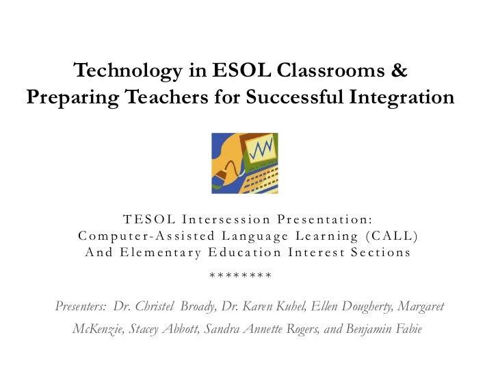 Technology in ESOL Classrooms & Preparing Teachers for Successful Integration<br />TESOL Intersession Presentation: Compu...