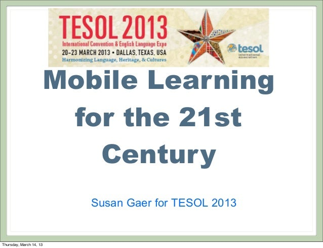Mobile Learning                      for the 21st                        Century                         Susan Gaer for TE...
