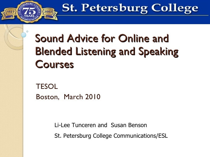 Sound Advice for Online and Blended Listening and Speaking Courses TESOL Boston,  March 2010 Li-Lee Tunceren and  Susan Be...