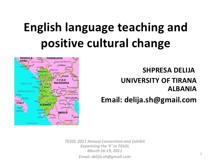 English language teaching and positive cultural change SHPRESA DELIJA  UNIVERSITY OF TIRANA ALBANIA Email: delija.sh@gmail...