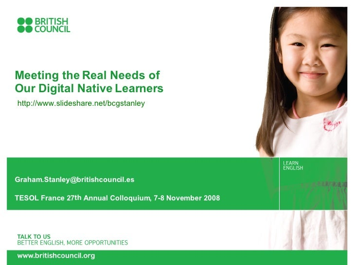 Meeting the Real Needs of  Our Digital Native Learners [email_address] TESOL France 27 th  Annual Colloquium, 7-8 November...