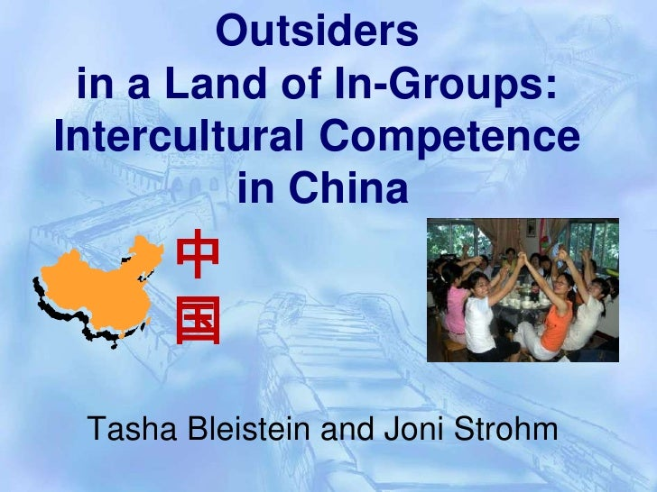 Outsiders <br />in a Land of In-Groups: <br />Intercultural Competence<br /> in China<br />中国<br />Tasha Bleistein and Jon...