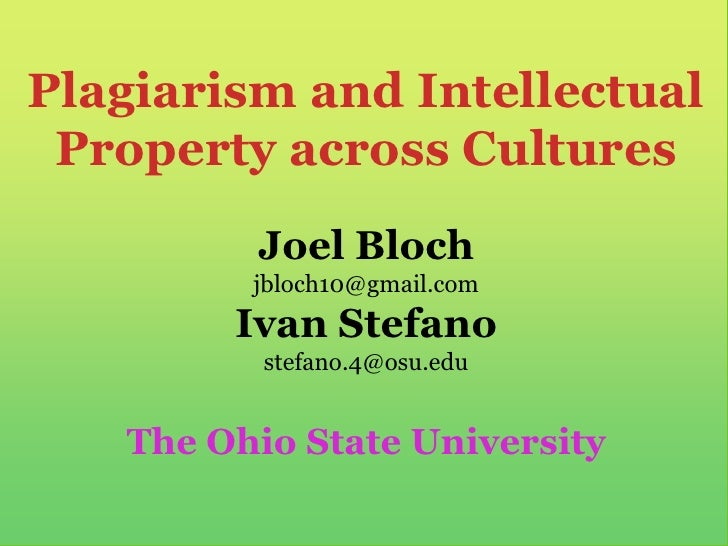Plagiarism and Intellectual Property across Cultures<br />Joel Bloch jbloch10@gmail.comIvan Stefanostefano.4@osu.edu<br />...