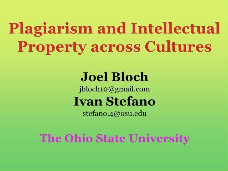 Plagiarism and Intellectual Property across Cultures<br />Joel Bloch jbloch10@gmail.comIvan Stefanostefano.4@osu.edu<br />...