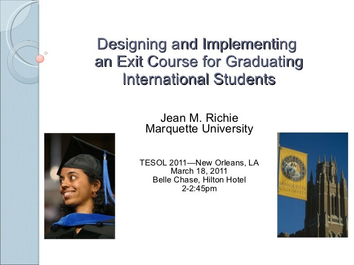Designing and Implementing  an Exit Course for Graduating International Students Jean M. Richie Marquette University TESOL...