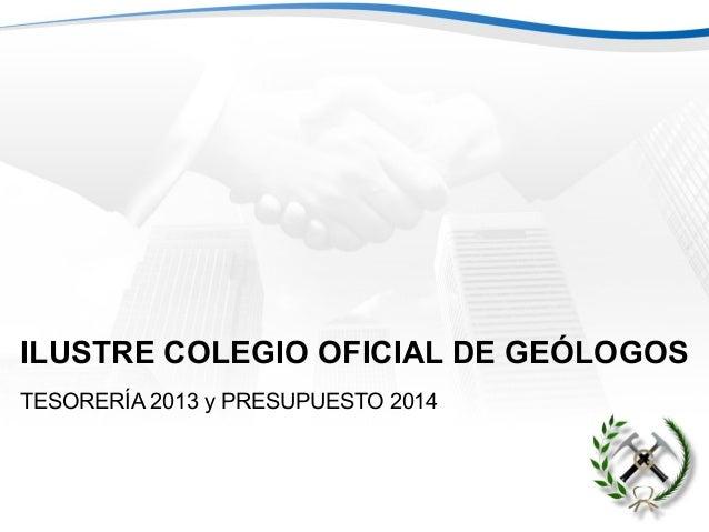ILUSTRE COLEGIO OFICIAL DE GEÓLOGOS TESORERÍA 2013 y PRESUPUESTO 2014