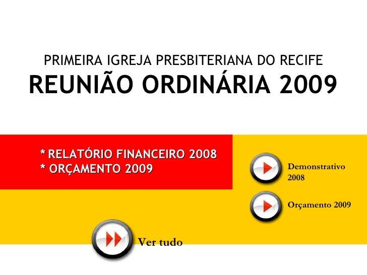 PRIMEIRA IGREJA PRESBITERIANA DO RECIFE REUNIÃO ORDINÁRIA   2009 *   RELATÓRIO FINANCEIRO 2008 * ORÇAMENTO 2009 Demonstrat...