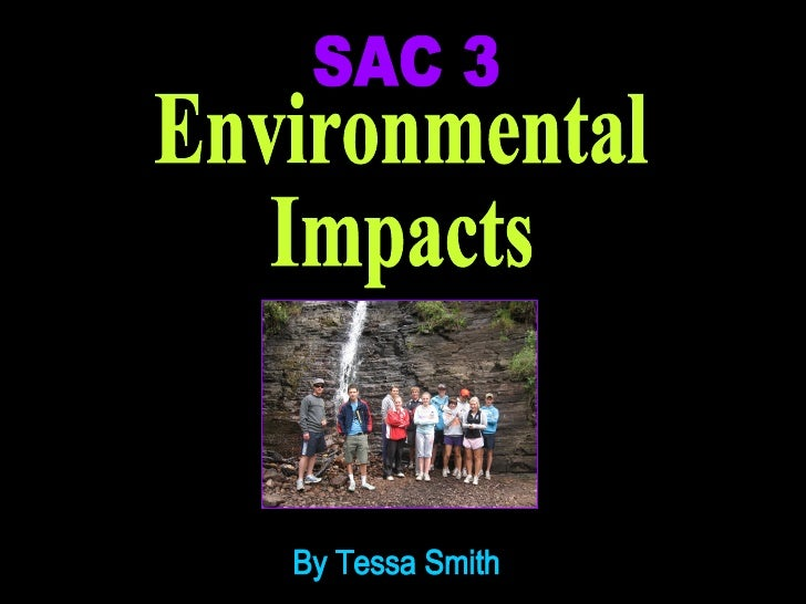 SAC 3 Environmental Impacts By Tessa Smith