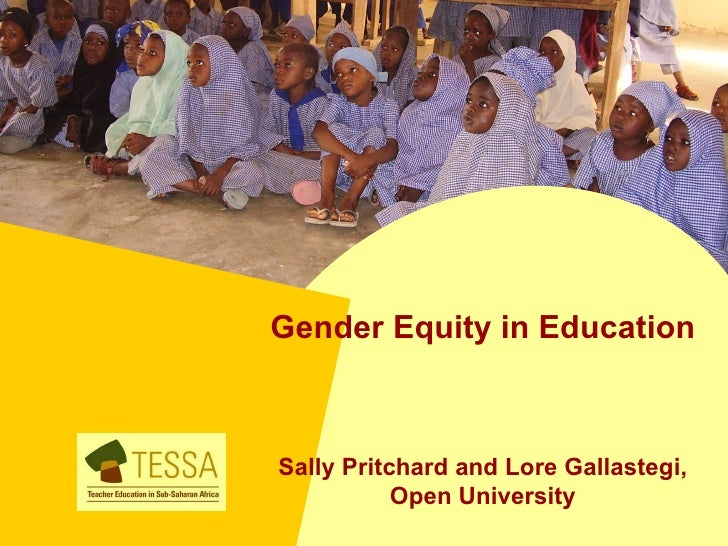 Gender Equity in EducationSally Pritchard and Lore Gallastegi,           Open University