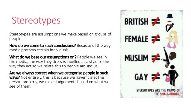 an analysis of stereotyping a certain group of individuals Those who spread stereotypes ignore social factors and make links between groups of people and certain skills, activities, or behaviors where none inherently exist wrapping up the next time you're tempted to stereotype a group of people, think about the groups to which you belong.