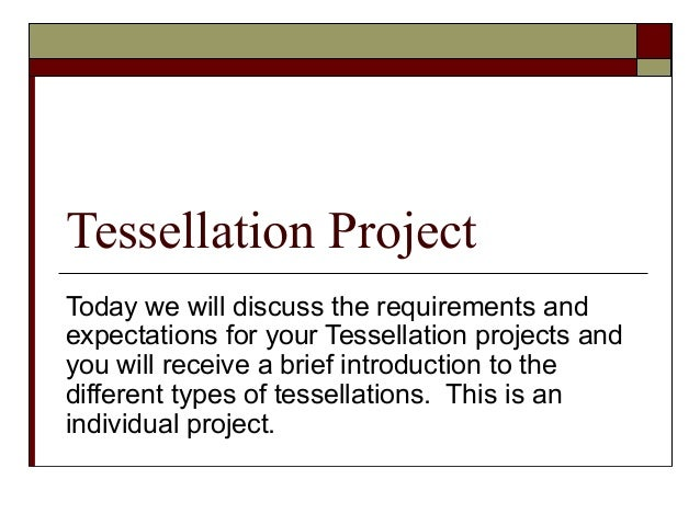 Tessellation ProjectToday we will discuss the requirements andexpectations for your Tessellation projects andyou will rece...