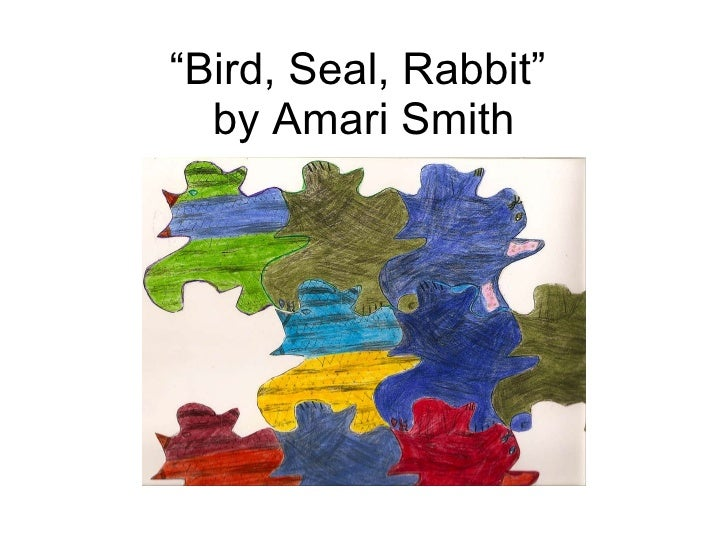 """ Bird, Seal, Rabbit""  by Amari Smith"