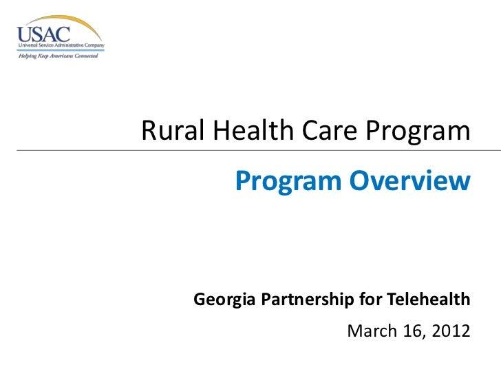 Rural Health Care Program         Program Overview    Georgia Partnership for Telehealth                      March 16, 2012