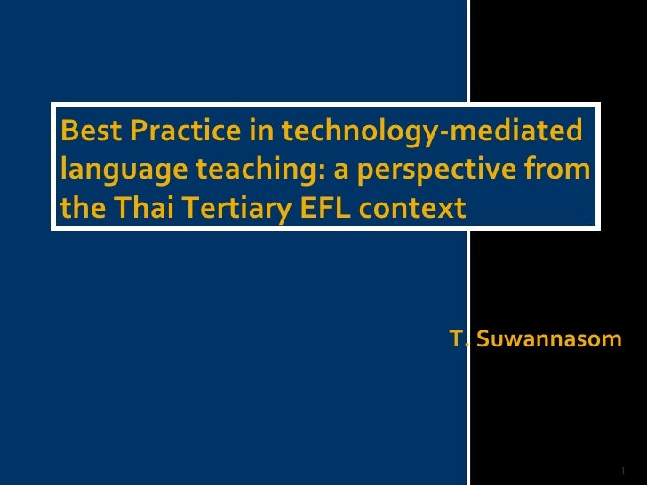 Best Practice in technology-mediated language teaching: a perspective from the Thai Tertiary EFL context T. Suwannasom