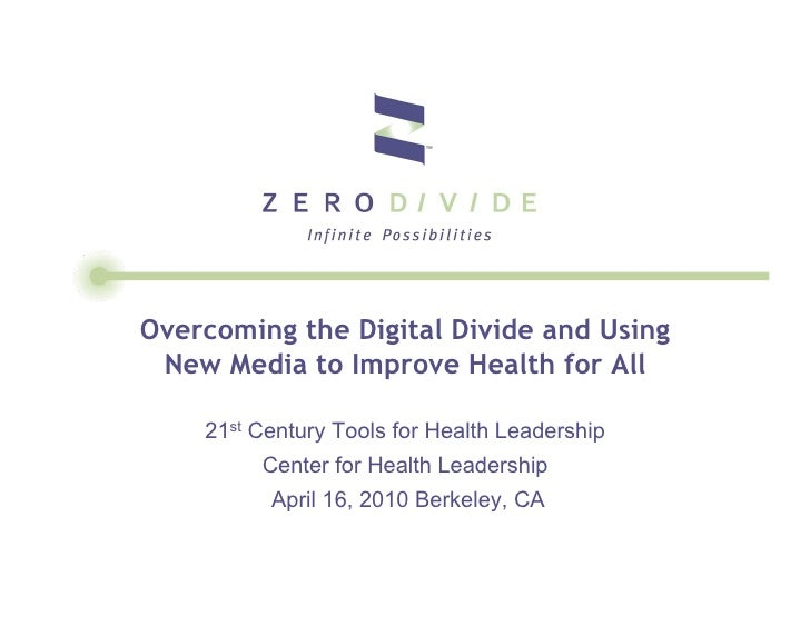 Overcoming the Digital Divide and Using  New Media to Improve Health for All      21st Century Tools for Health Leadership...