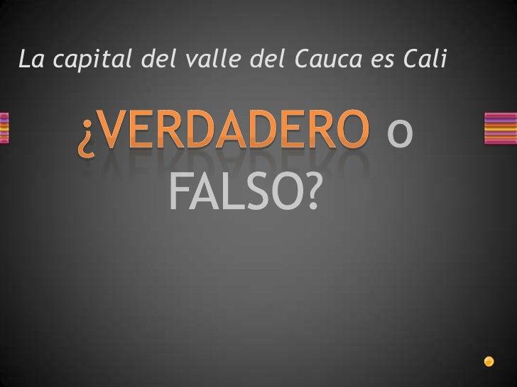La capital del valle del Cauca es Cali<br />