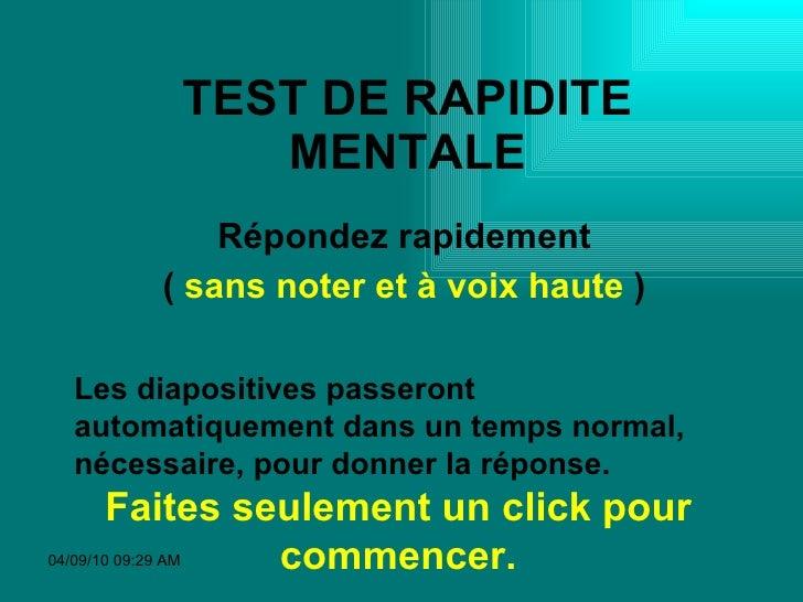 TEST DE RAPIDITE MENTALE Répondez rapidement (  sans noter et à voix haute  ) Les diapositives passeront automatiquement d...