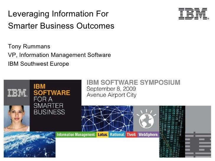 Leveraging Information For  Smarter Business Outcomes Tony Rummans VP, Information Management Software IBM Southwest Europe