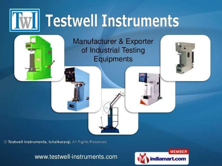 Manufacturer & Exporter <br />of Industrial Testing <br />Equipments<br />www.testwell-instruments.com<br />