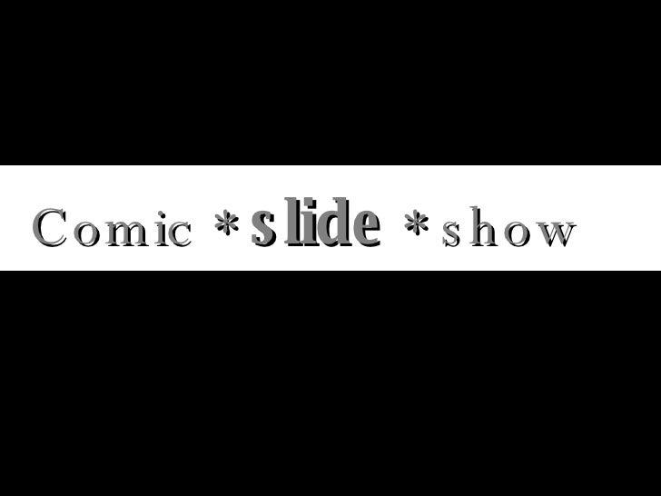 Comic *  slide  * show