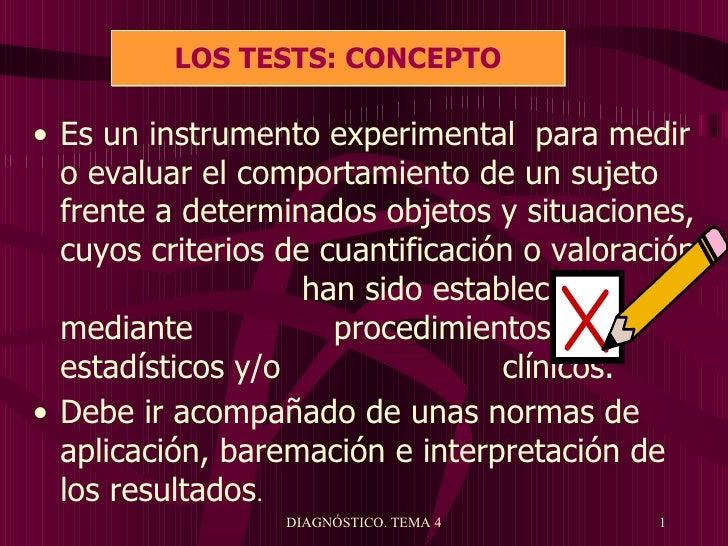 LOS TESTS: CONCEPTO• Es un instrumento experimental para medir  o evaluar el comportamiento de un sujeto  frente a determi...