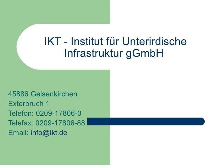 IKT - Institut für Unterirdische Infrastruktur gGmbH   45886 Gelsenkirchen  Exterbruch 1 Telefon: 0209-17806-0 Telefax: 02...